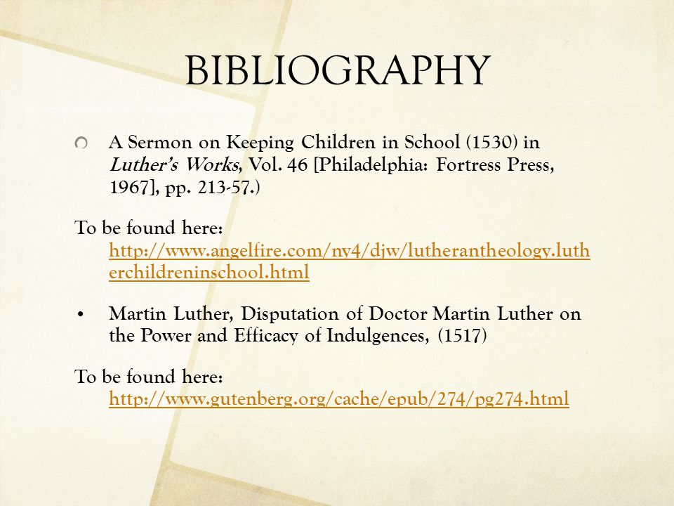BIBLIOGRAPHY A Sermon on Keeping Children in School (1530) in Luther's Works, Vol. 46 [Philadelphia: Fortress Press, 1967], pp. 213-57.)
